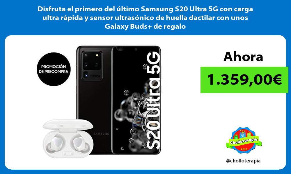 Disfruta el primero del último Samsung S20 Ultra 5G con carga ultra rápida y sensor ultrasónico de huella dactilar con unos Galaxy Buds de regalo