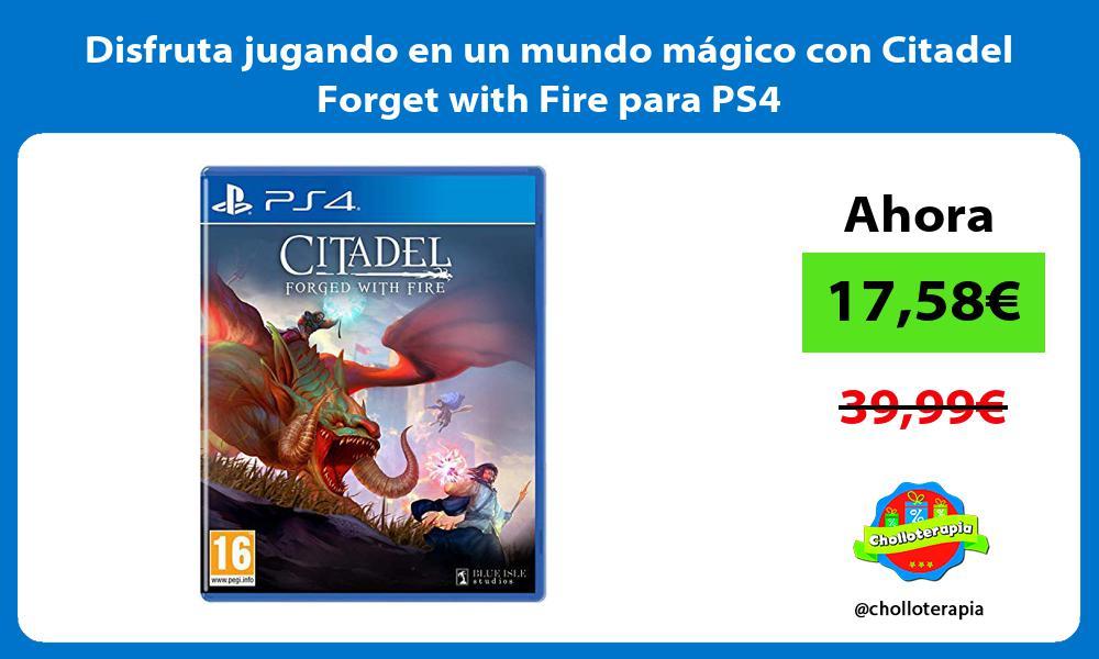 Disfruta jugando en un mundo mágico con Citadel Forget with Fire para PS4