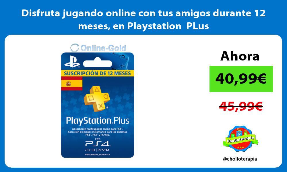 Disfruta jugando online con tus amigos durante 12 meses en Playstation PLus