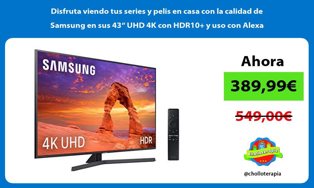 """Disfruta viendo tus series y pelis en casa con la calidad de Samsung en sus 43"""" UHD 4K con HDR10 y uso con Alexa"""