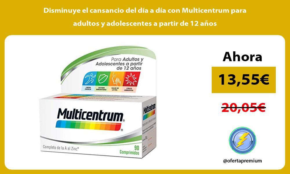 Disminuye el cansancio del día a día con Multicentrum para adultos y adolescentes a partir de 12 años