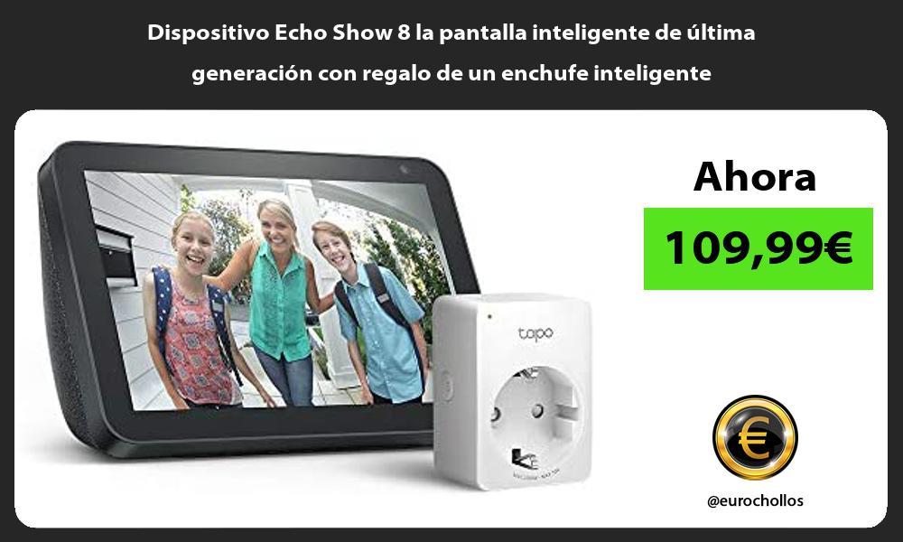 Dispositivo Echo Show 8 la pantalla inteligente de última generación con regalo de un enchufe inteligente