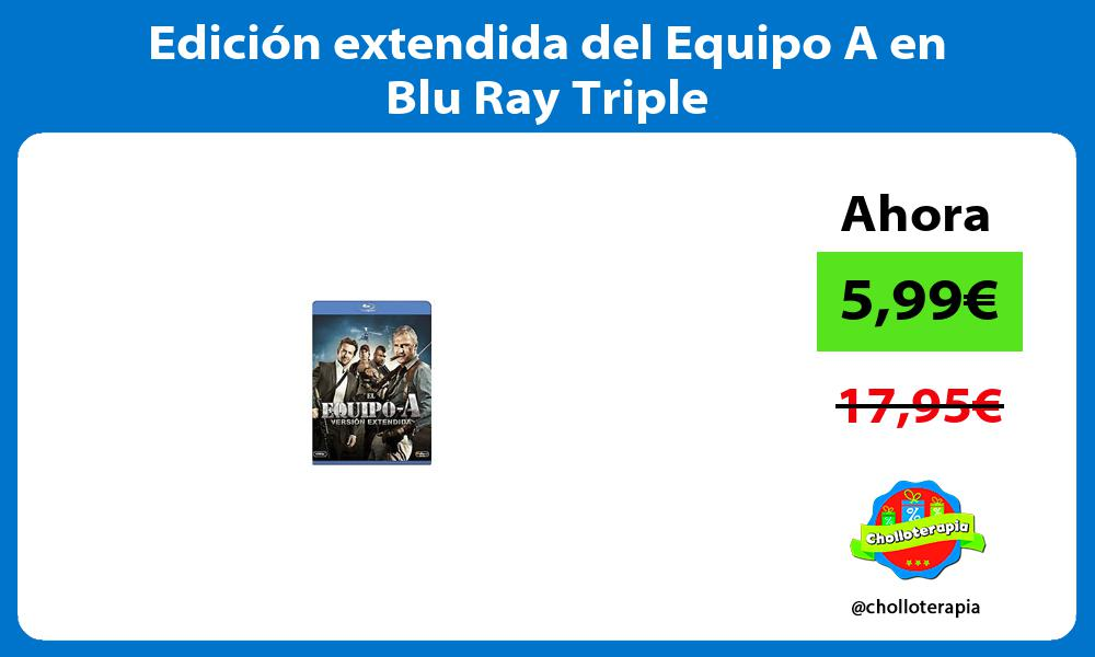 Edición extendida del Equipo A en Blu Ray Triple