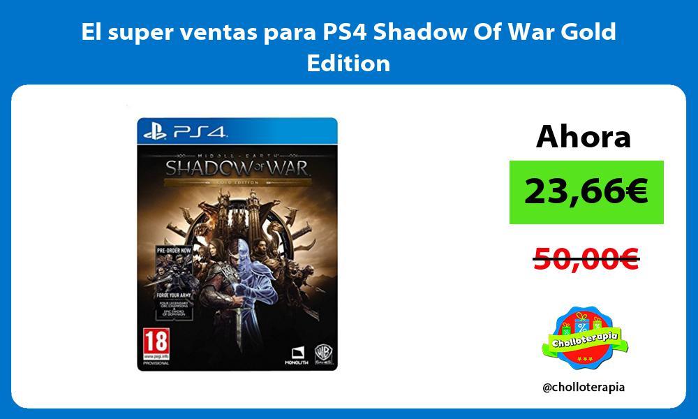 El super ventas para PS4 Shadow Of War Gold Edition