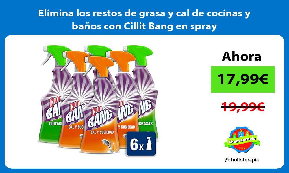 Elimina los restos de grasa y cal de cocinas y baños con Cillit Bang en spray