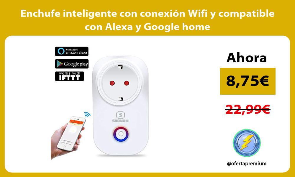 Enchufe inteligente con conexión Wifi y compatible con Alexa y Google home