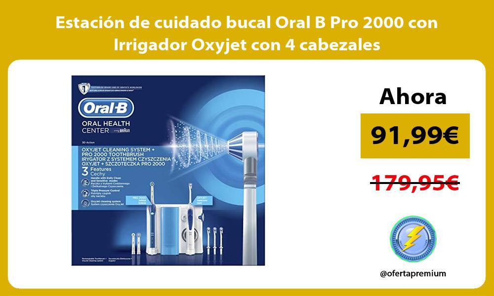 Estación de cuidado bucal Oral B Pro 2000 con Irrigador Oxyjet con 4 cabezales