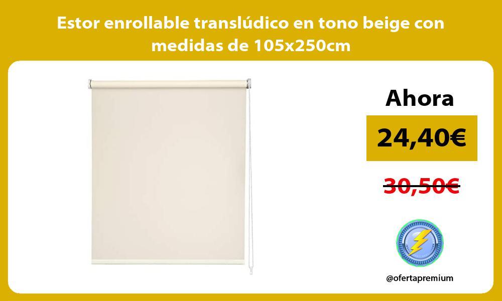 Estor enrollable translúdico en tono beige con medidas de 105x250cm