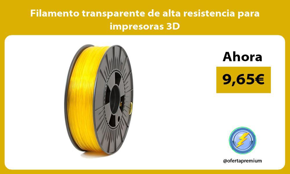 Filamento transparente de alta resistencia para impresoras 3D