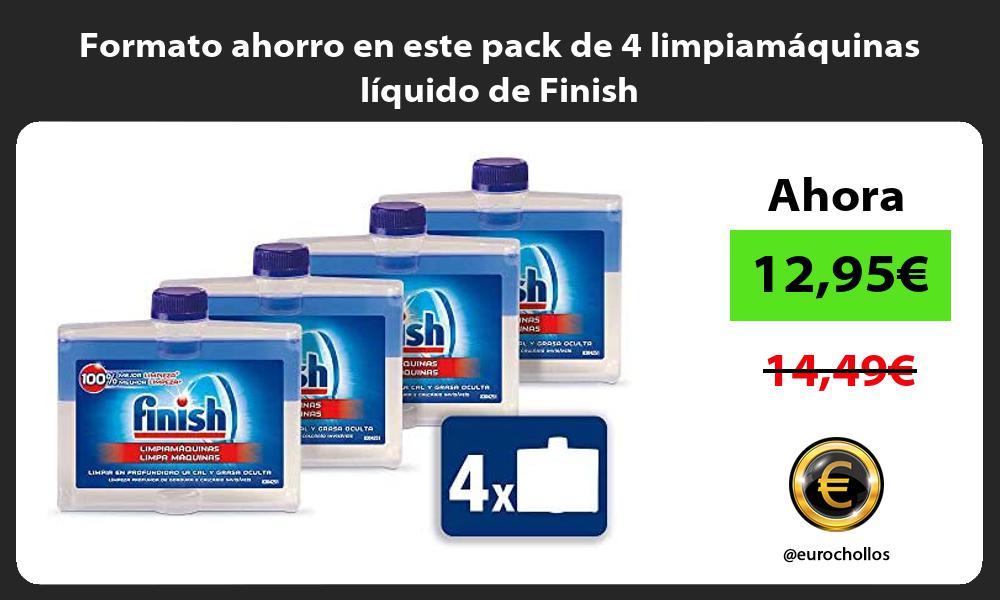 Formato ahorro en este pack de 4 limpiamáquinas líquido de Finish