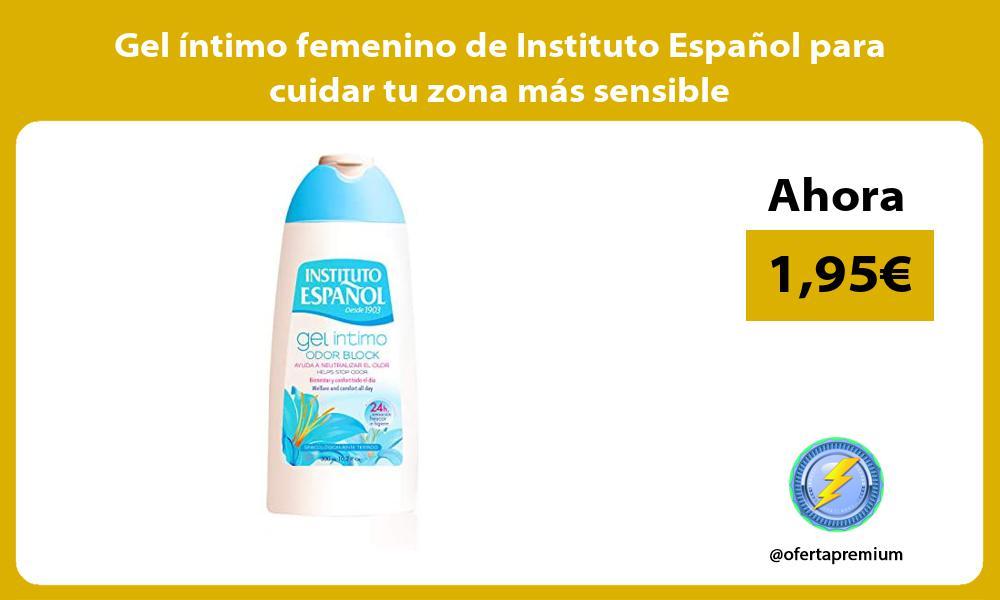 Gel íntimo femenino de Instituto Español para cuidar tu zona más sensible