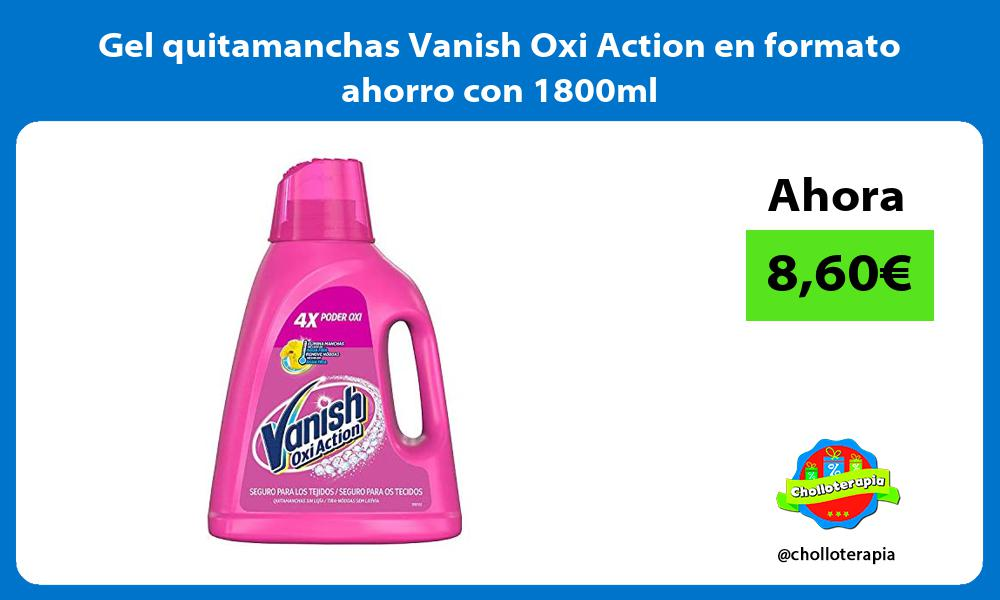 Gel quitamanchas Vanish Oxi Action en formato ahorro con 1800ml