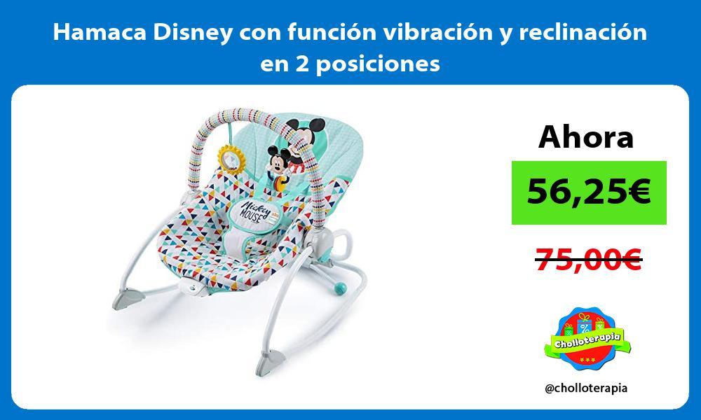 Hamaca Disney con función vibración y reclinación en 2 posiciones