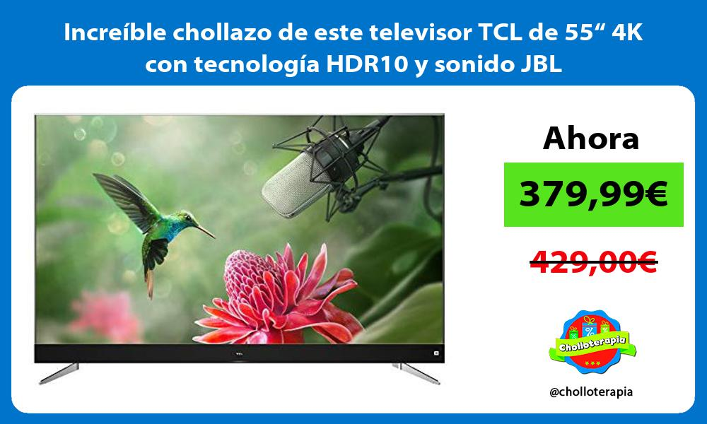 """Increíble chollazo de este televisor TCL de 55"""" 4K con tecnología HDR10 y sonido JBL"""