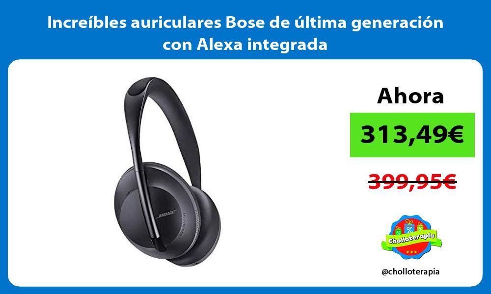 Increíbles auriculares Bose de última generación con Alexa integrada