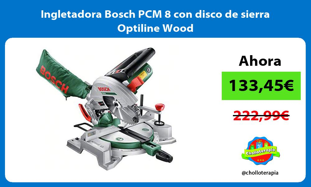 Ingletadora Bosch PCM 8 con disco de sierra Optiline Wood