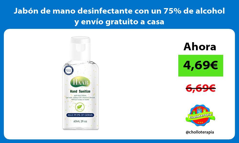Jabón de mano desinfectante con un 75 de alcohol y envío gratuito a casa