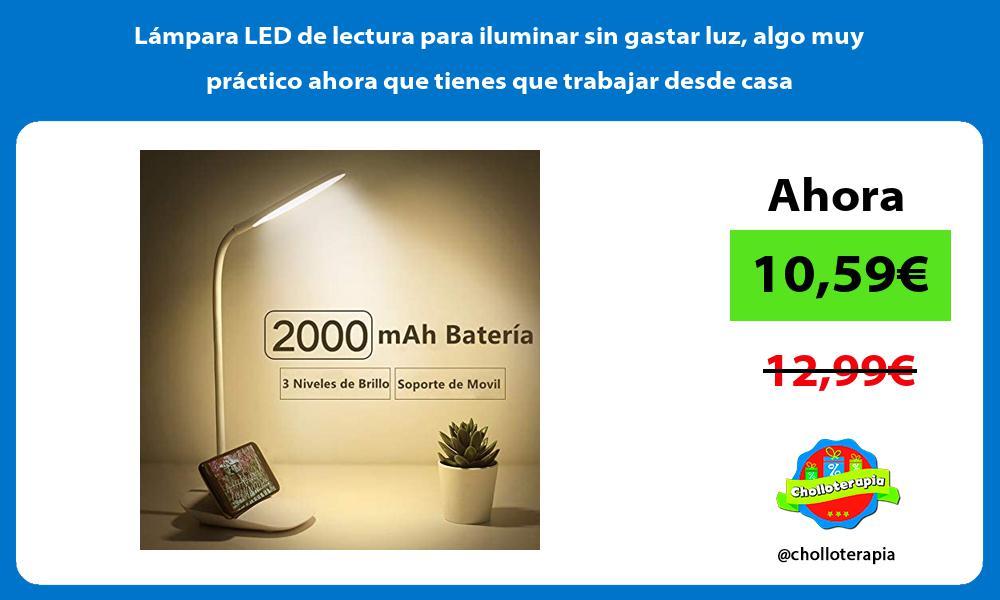 Lámpara LED de lectura para iluminar sin gastar luz algo muy práctico ahora que tienes que trabajar desde casa