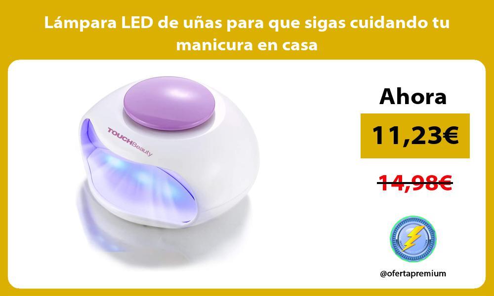 Lámpara LED de uñas para que sigas cuidando tu manicura en casa