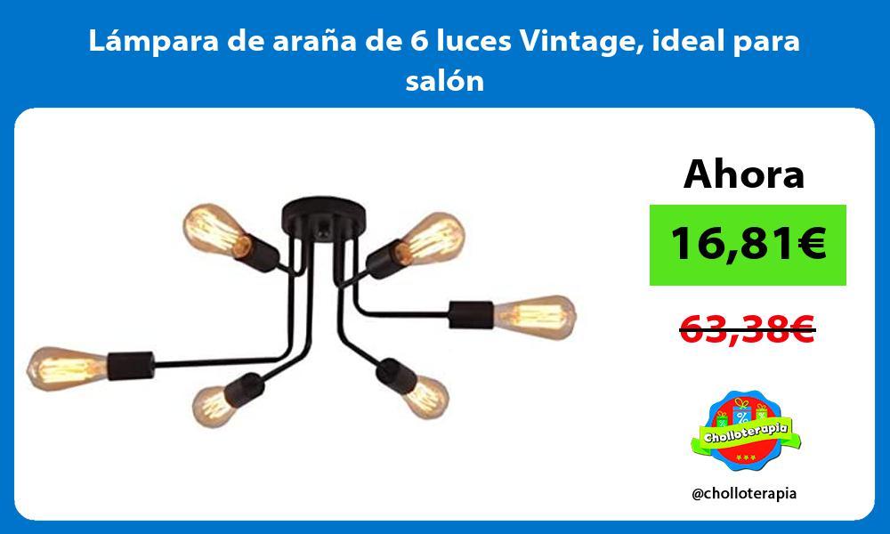 Lámpara de araña de 6 luces Vintage ideal para salón