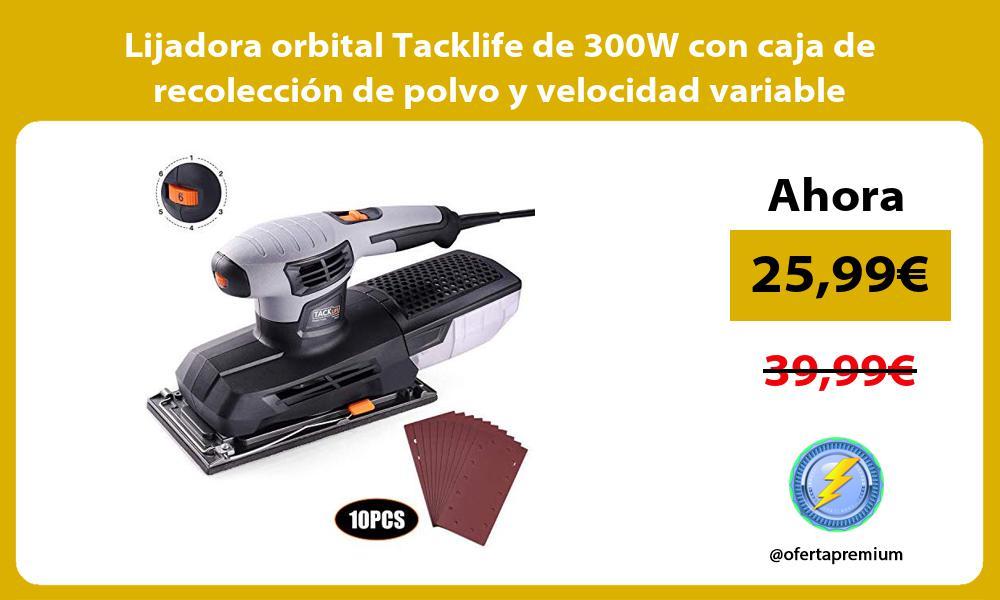 Lijadora orbital Tacklife de 300W con caja de recolección de polvo y velocidad variable
