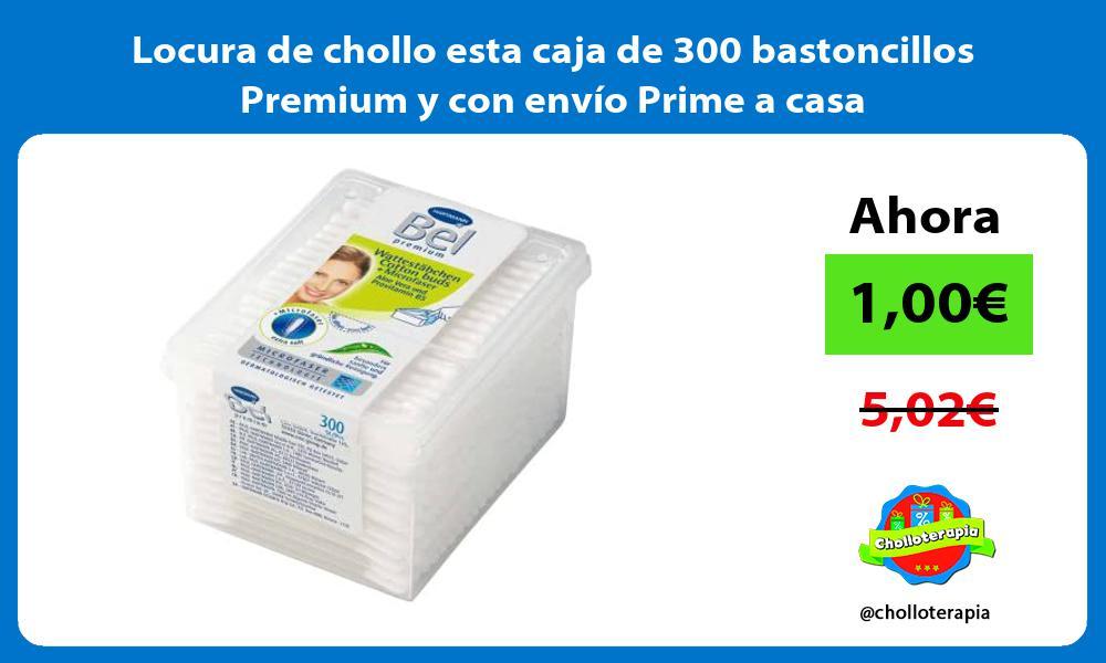 Locura de chollo esta caja de 300 bastoncillos Premium y con envío Prime a casa