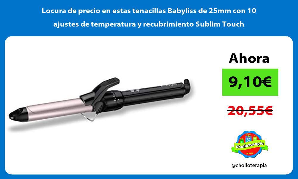 Locura de precio en estas tenacillas Babyliss de 25mm con 10 ajustes de temperatura y recubrimiento Sublim Touch