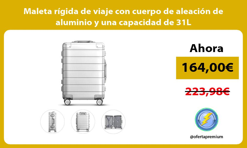Maleta rígida de viaje con cuerpo de aleación de aluminio y una capacidad de 31L