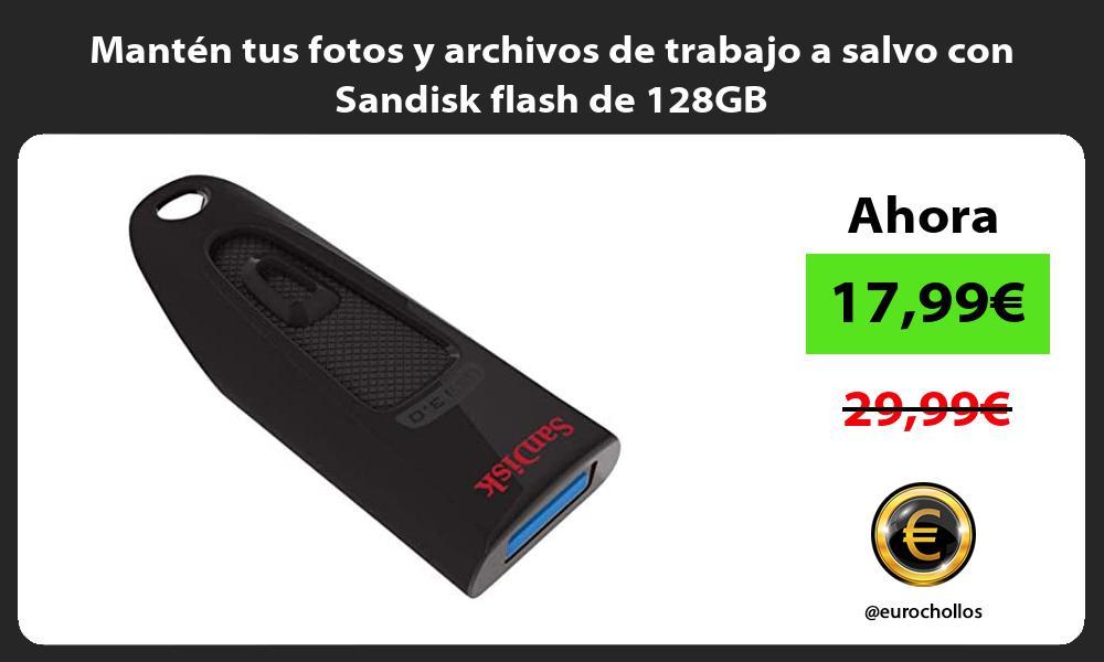 Mantén tus fotos y archivos de trabajo a salvo con Sandisk flash de 128GB