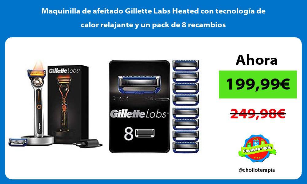 Maquinilla de afeitado Gillette Labs Heated con tecnología de calor relajante y un pack de 8 recambios