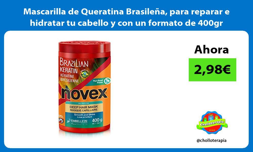 Mascarilla de Queratina Brasileña para reparar e hidratar tu cabello y con un formato de 400gr