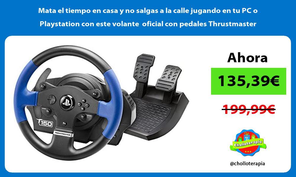 Mata el tiempo en casa y no salgas a la calle jugando en tu PC o Playstation con este volante oficial con pedales Thrustmaster