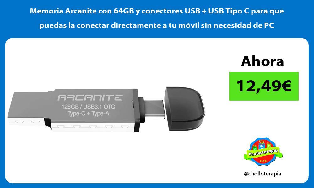 Memoria Arcanite con 64GB y conectores USB USB Tipo C para que puedas la conectar directamente a tu móvil sin necesidad de PC