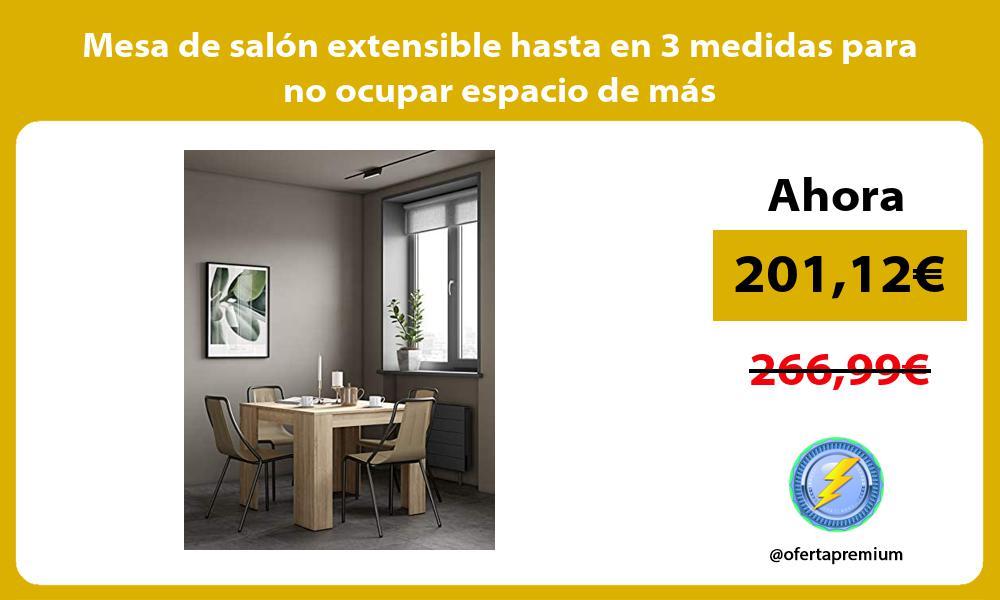 Mesa de salón extensible hasta en 3 medidas para no ocupar espacio de más