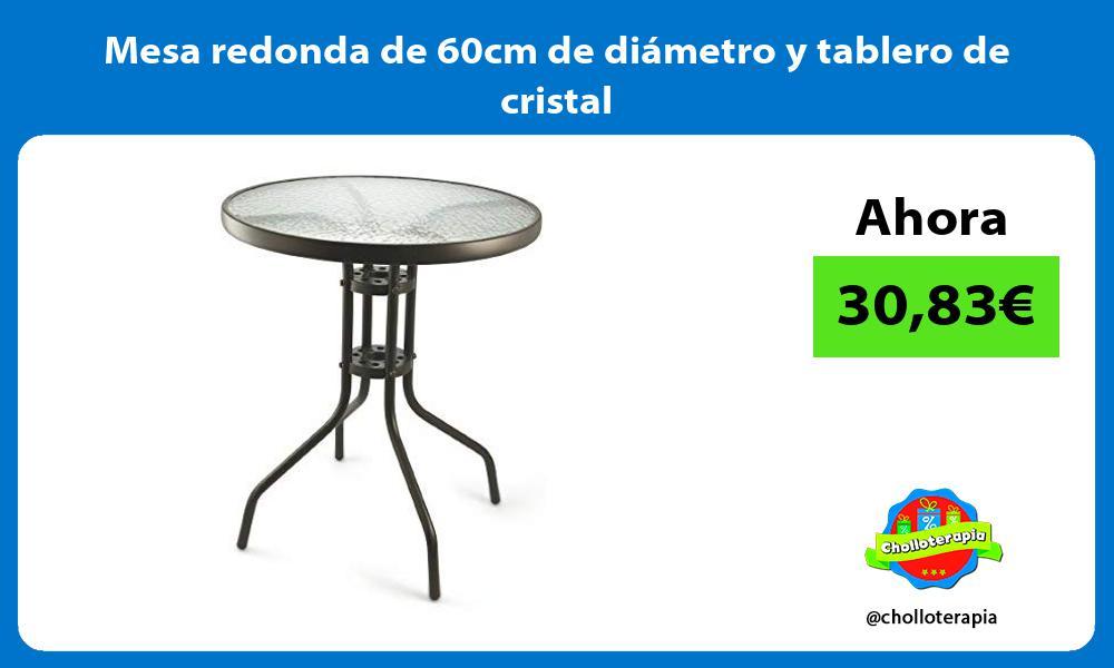 Mesa redonda de 60cm de diámetro y tablero de cristal