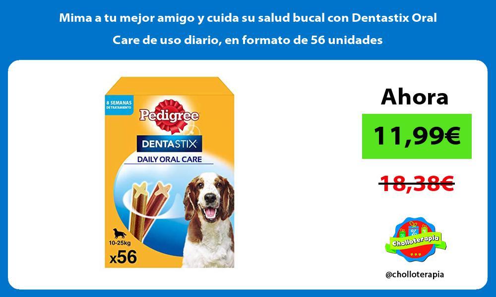 Mima a tu mejor amigo y cuida su salud bucal con Dentastix Oral Care de uso diario en formato de 56 unidades