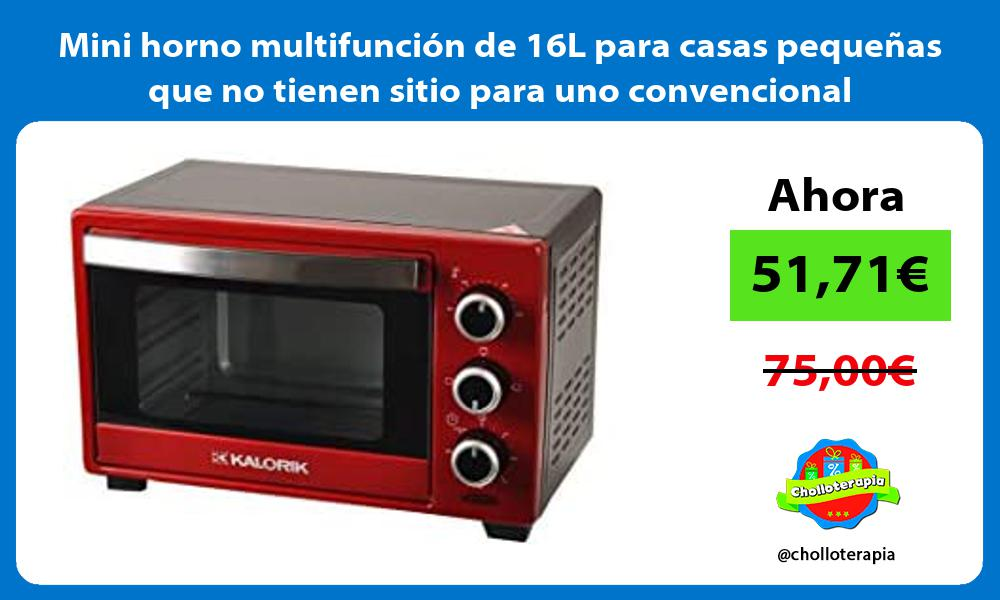 Mini horno multifunción de 16L para casas pequeñas que no tienen sitio para uno convencional