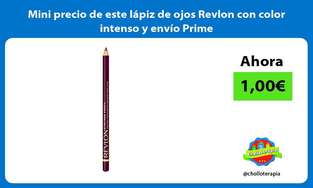 Mini precio de este lápiz de ojos Revlon con color intenso y envío Prime