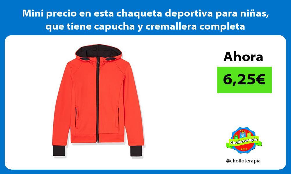 Mini precio en esta chaqueta deportiva para niñas que tiene capucha y cremallera completa