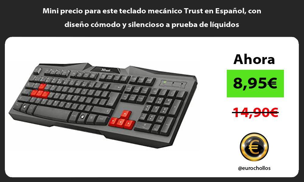 Mini precio para este teclado mecánico Trust en Español con diseño cómodo y silencioso a prueba de líquidos