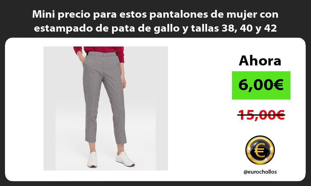 Mini precio para estos pantalones de mujer con estampado de pata de gallo y tallas 38 40 y 42