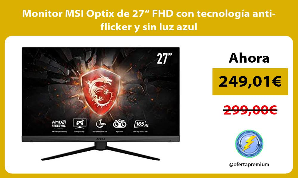 "Monitor MSI Optix de 27"" FHD con tecnología anti flicker y sin luz azul"