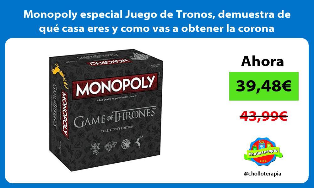 Monopoly especial Juego de Tronos demuestra de qué casa eres y como vas a obtener la corona