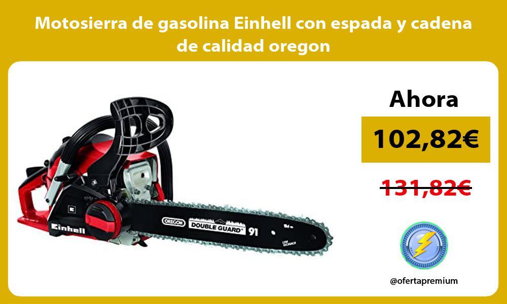 Motosierra de gasolina Einhell con espada y cadena de calidad oregon