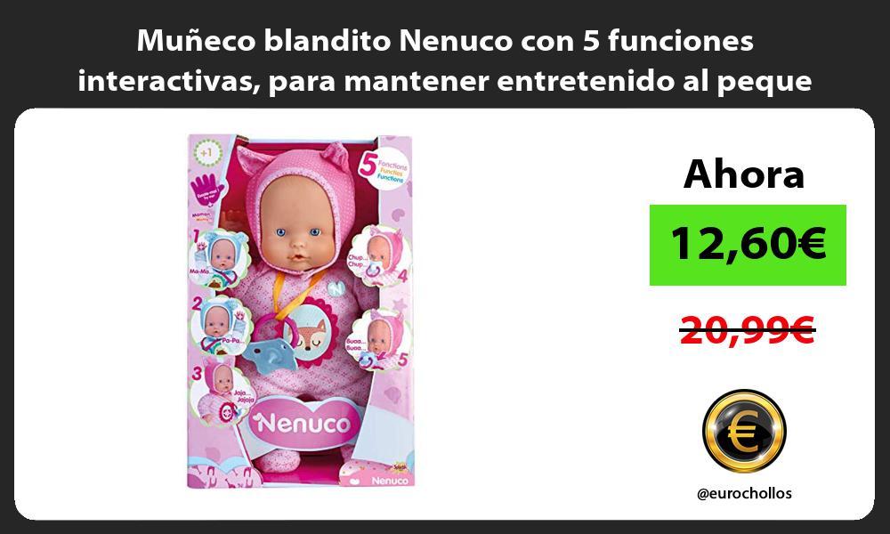 Muñeco blandito Nenuco con 5 funciones interactivas para mantener entretenido al peque de casa