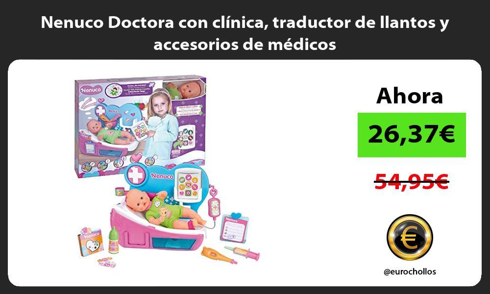 Nenuco Doctora con clínica traductor de llantos y accesorios de médicos