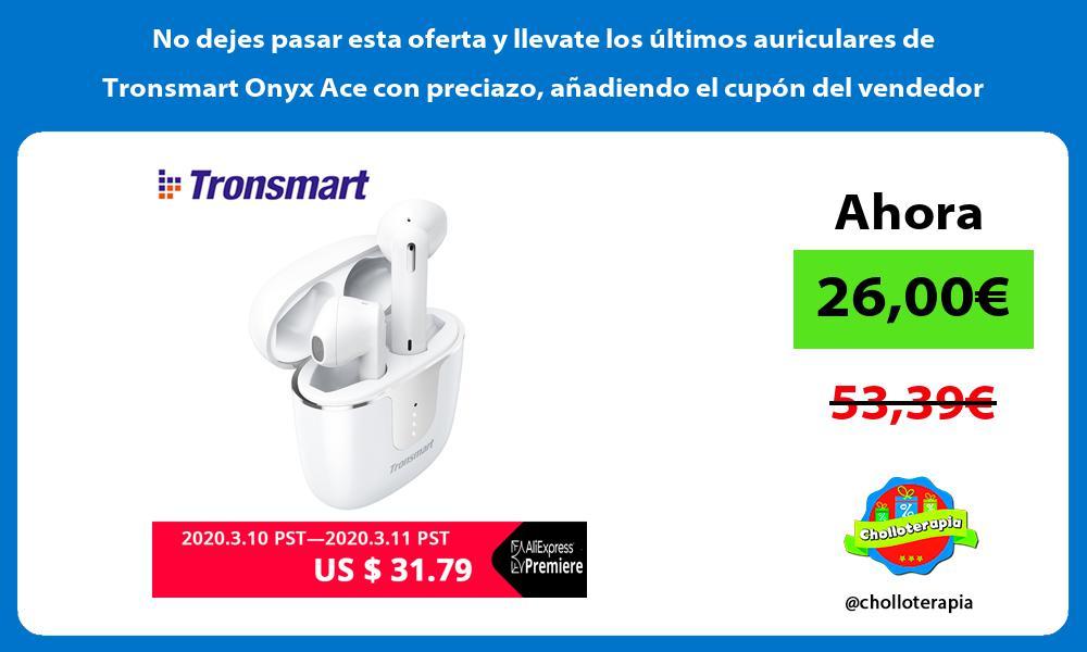 No dejes pasar esta oferta y llevate los últimos auriculares de Tronsmart Onyx Ace con preciazo añadiendo el cupón del vendedor