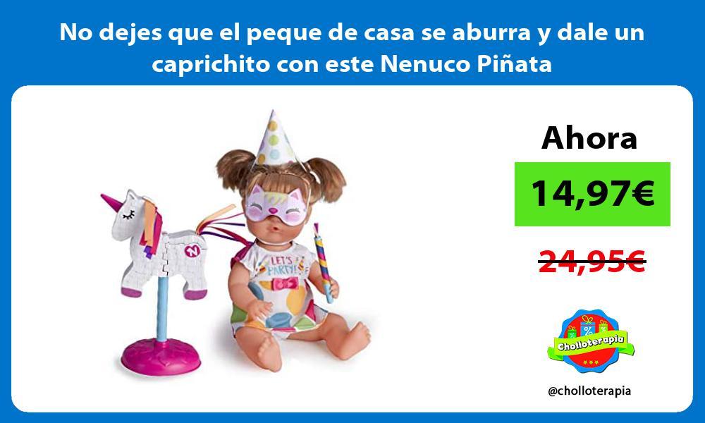 No dejes que el peque de casa se aburra y dale un caprichito con este Nenuco Piñata