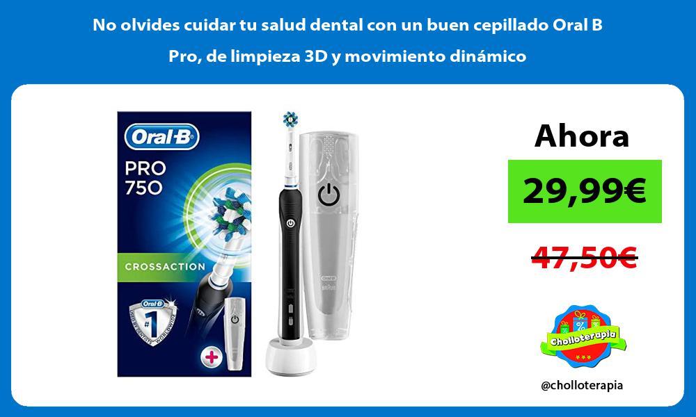No olvides cuidar tu salud dental con un buen cepillado Oral B Pro de limpieza 3D y movimiento dinámico