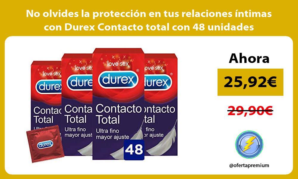 No olvides la protección en tus relaciones íntimas con Durex Contacto total con 48 unidades